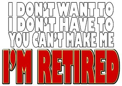 Mens Funny T-Shirt, I Don't Want To I'm Retired, Ideal Gift or Birthday Present.