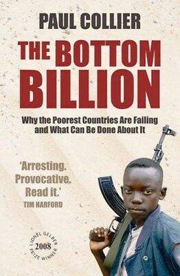 The Bottom Billion: Why the Poorest Countries are Failing and What Can be...