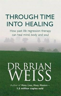 Through Time into Healing: How Past Life Regression Therapy Can Heal Mind,...
