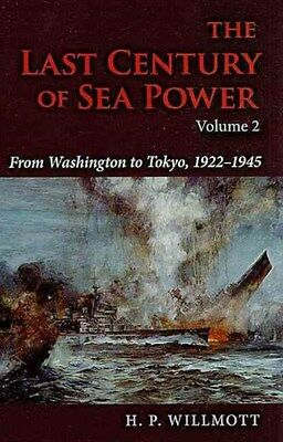 The Last Century of Sea Power: v. 2: From Washington to Tokyo, 1922-1945 by...