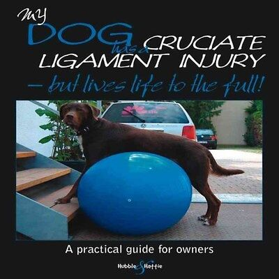 My Dog Has Cruciate Ligament Injury: A Practical Guide for Owners 9781845843830
