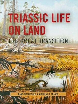 Triassic Life on Land: The Great Transition 9780231135221 by Hans-Dieter Sues