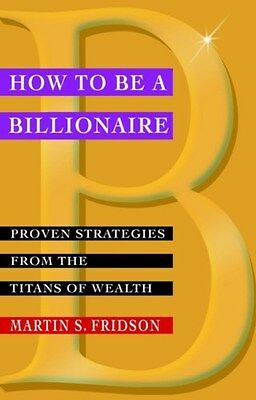 How to be a Billionaire: Proven Strategies from the Titans of Wealth by...