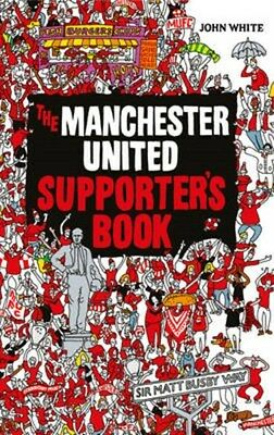 Manchester United Supporter's Book 9781847328465 by John White, Hardback, NEW