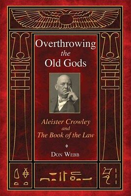 Overthrowing the Old Gods: Aleister Crowley and the Book of the Law by Don...