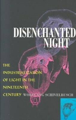 Disenchanted Night: The Industrialization of Light in the Nineteenth Century...