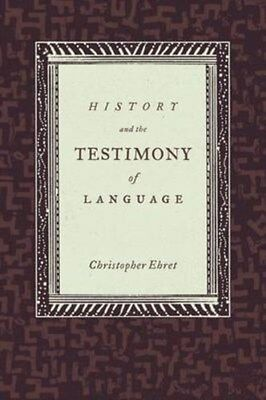 History and the Testimony of Language 9780520262041 by Christopher Ehret, NEW