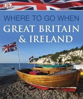 Where to Go When: Great Britain and Ireland by Dorling Kindersley Ltd...