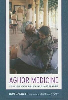 Aghor Medicine: Pollution, Death, and Healing in Northern India 9780520252196