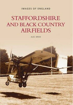 Staffordshire and Black Country Airfields 9780752407708 by Alec Brew, Paperback