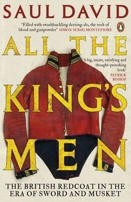 All The King's Men: The British Redcoat in the Era of Sword and Musket by...