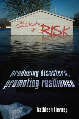 Social Roots of Risk: Producing Disasters, Promoting Resilience 9780804791397