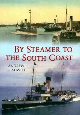 By Steamer to the South Coast 9781445614519 by Andrew Gladwell, Paperback, NEW