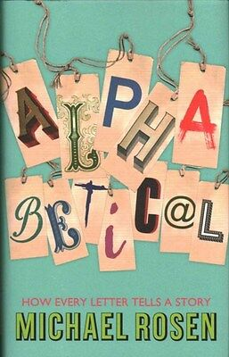 Alphabetical: How Every Letter Tells a Story 9781848548862 by Michael Rosen, NEW