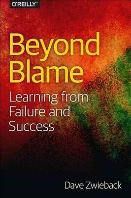 Beyond Blame: The Best Way to Learn from Failure (and Success) 9781491906415