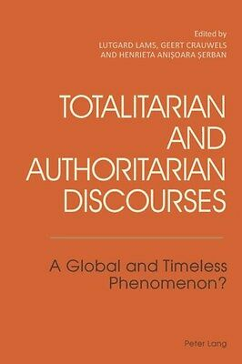 Totalitarian and Authoritarian Discourses: A Global and Timeless Phenomenon?...