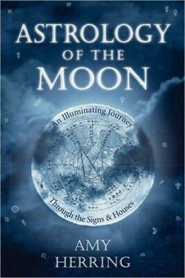 Astrology of the Moon: An Illuminating Journey Through the Signs and Houses...