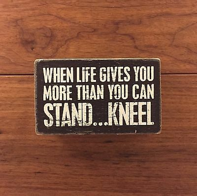WHEN LIFE GIVES YOU MORE...KNEEL wooden box sign 5 x 3 Primitives by Kathy