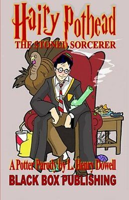 Hairy Pothead: The Stoned Sorcerer: A Potter Parody By L. Henry Dowell: Volume 1