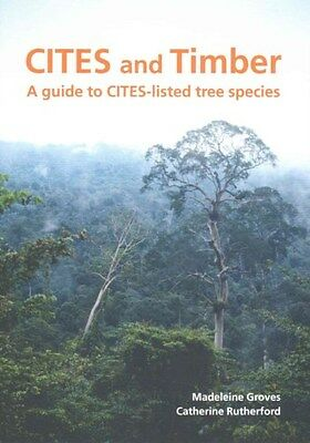 Cites and Timber: A Guide to Cites-Listed Tree Species 9781842465929, Groves