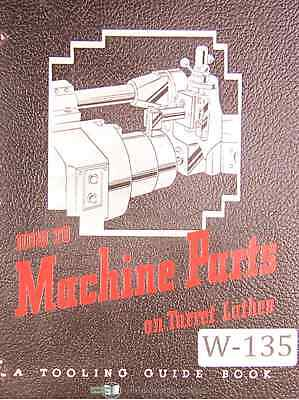"Warner & Swasey, ""How to Machine Parts on a Turret Lathe"", A Tooling Manual 1944"