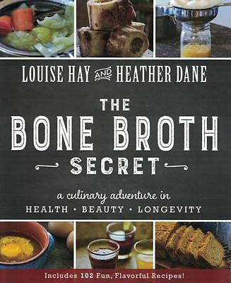 The Bone Broth Secret by Louise Hay and Heather Dane NEW
