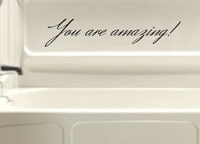You Are Amazing Bath tub shower wall room vinyl decal lettering decoration art