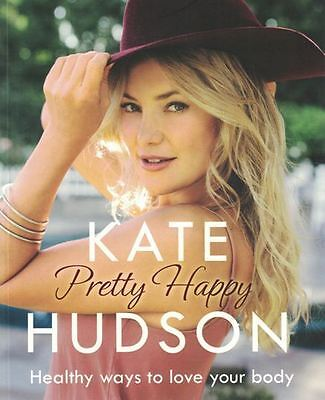 Pretty Happy by Kate Hudson - Healthy Ways to Love Your Body NEW