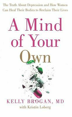 A Mind of Your Own by Kelly Brogan, MD NEW