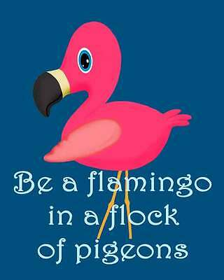 Be a Flamingo in a Flock of Pigeons Bath Bedroom Decor Wall Art 8X10 Print Pink