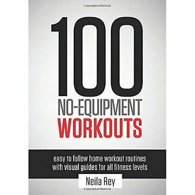 100 No-Equipment Workouts Neila Rey New Line Paperback 9781844819805