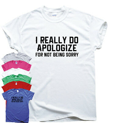 I Really Do Apologize funny T shirts mens humour gift women sarcastic slogan top