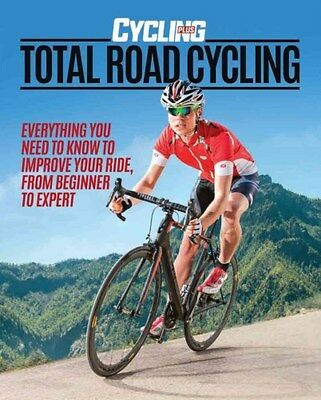 "Total Road Cycling 9781780976556 by ""Cycling Plus"" Magazine, Hardback, BRAND NEW"