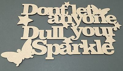 S48 DONT LET ANYONE DULL YOU MDF Plaque Sign Quote Laser Cut Wooden Craft Shapes