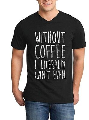 Without Coffee I Literally Can't Even Mens V-Neck FunnyCoffee Lover Gift Shirts