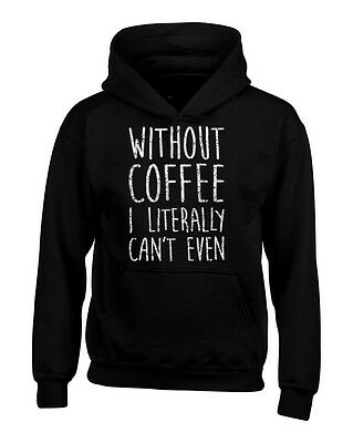 Without Coffee I Literally Can't Even Hoodie FunnyCoffee Lover Gift Sweatshirts