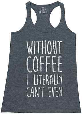 Without Coffee I Literally Can't Even Racerback Tank Top FunnyCoffee Lover Gift