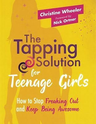 The Tapping Solution for Teenage Girls by Christine Wheeler NEW