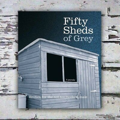 Fifty Sheds Of Grey – A Parody Erotica For The Not-Too-Modern Male Shades Book H