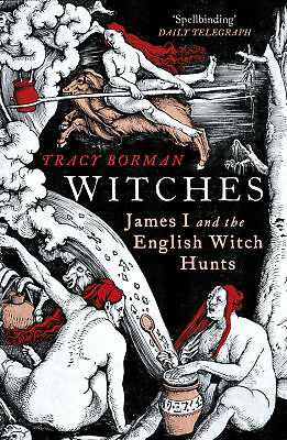 Tracy Borman - Witches: James I and the English Witch Hunts (Paperback)