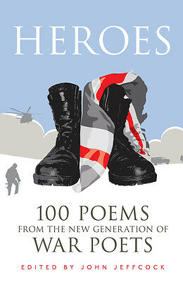 John Jeffcock- Heroes: 100 Poems from the New Generation of War Poets (Hardback)