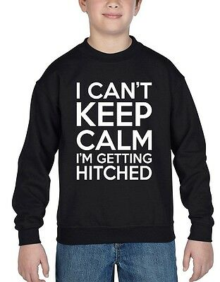I can't KEEP CALM I'm Getting HITCHED Youth Crewneck fun party gag Sweatshirts