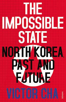 Victor Cha - The Impossible State: North Korea, Past and Future (Paperback)