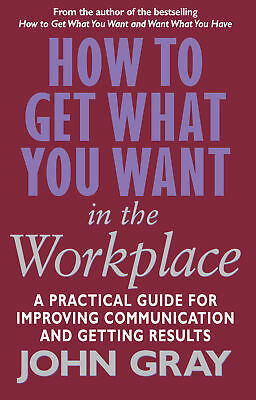 John Gray - How To Get What You Want In The Workplace (Paperback) 9780091884604