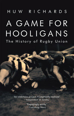Huw Richards - A Game for Hooligans: The History of Rugby Union (Paperback)
