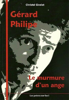 Gerard Philipe : Le Murmure D'un Ange - Christel Givelet  - Neuf