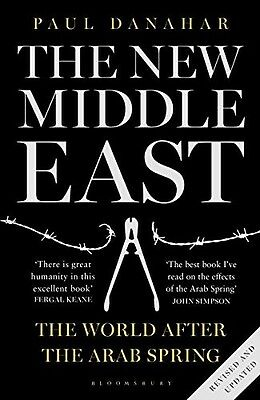 The New Middle East: The World After the Arab Spring, Danahar, Paul, New Book