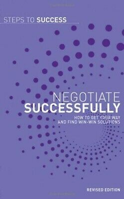 Negotiate Successfully: How to Get Your Way and Find Win-win Solutions (Steps to