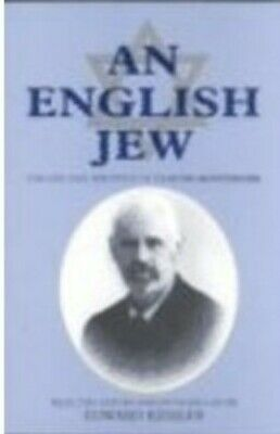 An English Jew: The Life and Writings of Claude Montefiore - New Book Kessler, E