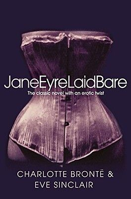 Jane Eyre Laid Bare: The classic novel with an erotic twist Sinclair, Eve New Bo